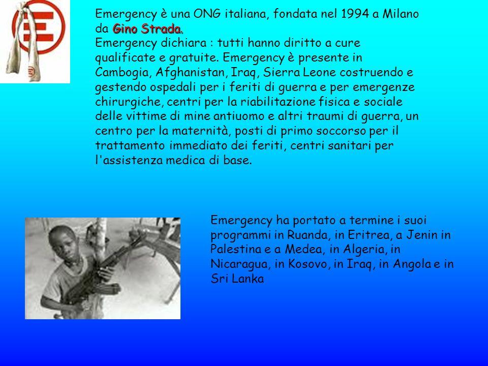 Emergency è una ONG italiana, fondata nel 1994 a Milano da Gino Strada.