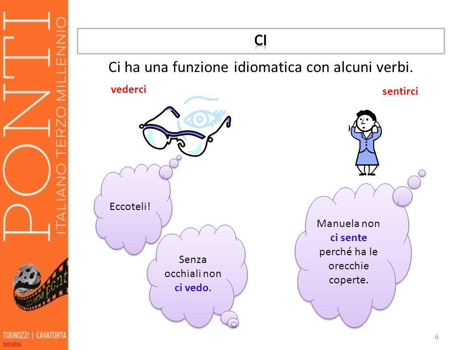 Ci ha una funzione idiomatica con alcuni verbi.