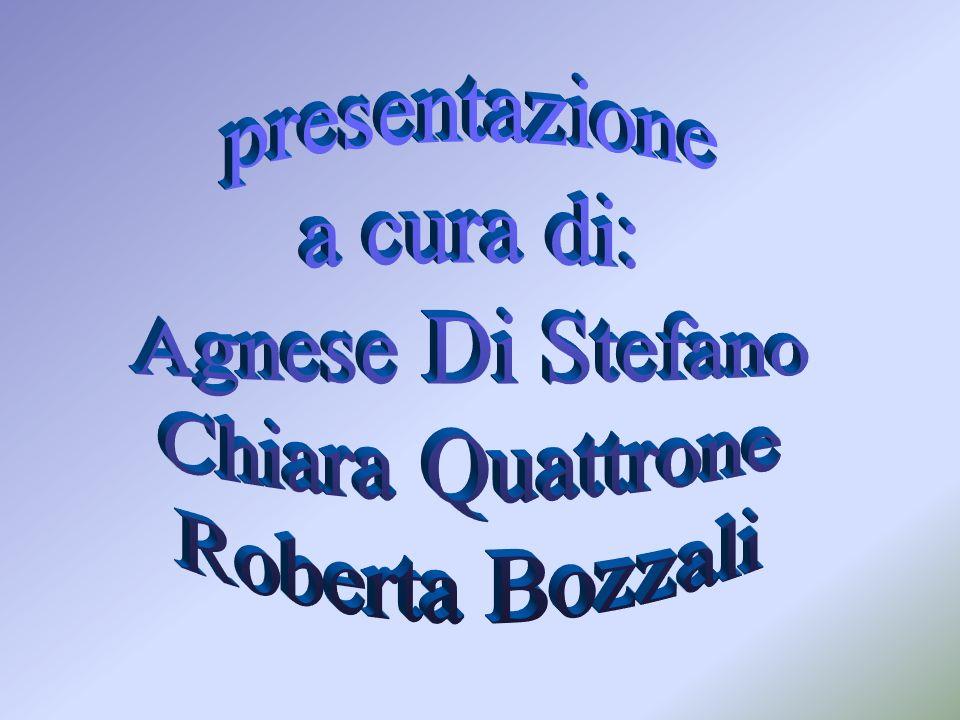 presentazione a cura di: Agnese Di Stefano Chiara Quattrone Roberta Bozzali