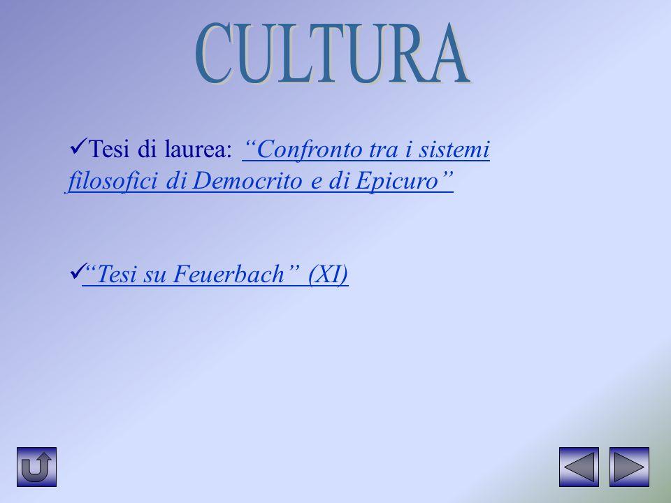 CULTURA Tesi di laurea: Confronto tra i sistemi filosofici di Democrito e di Epicuro Tesi su Feuerbach (XI)