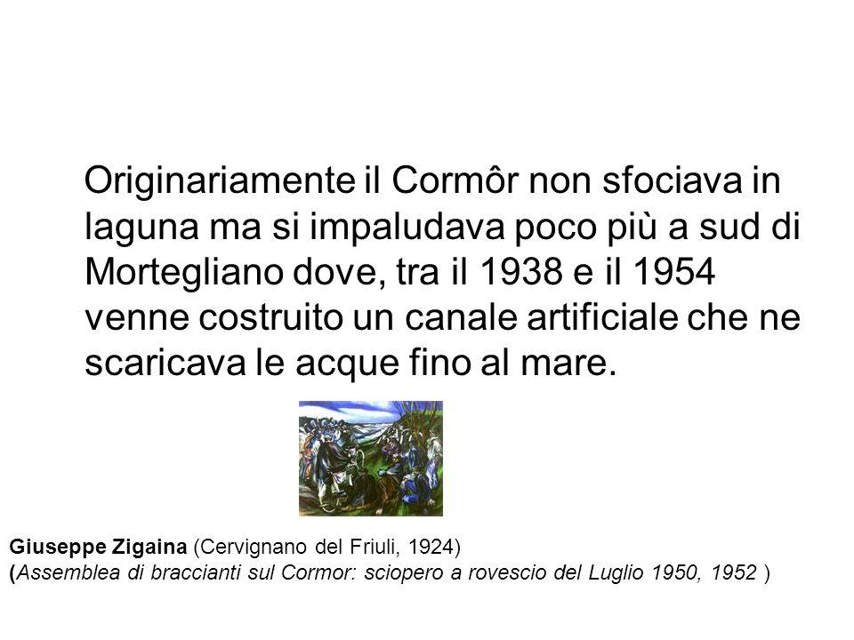 Originariamente il Cormôr non sfociava in laguna ma si impaludava poco più a sud di Mortegliano dove, tra il 1938 e il 1954 venne costruito un canale artificiale che ne scaricava le acque fino al mare.