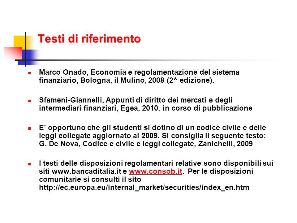 Testi di riferimento Marco Onado, Economia e regolamentazione del sistema finanziario, Bologna, il Mulino, 2008 (2^ edizione).