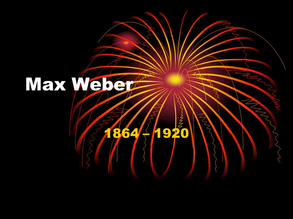 Max Weber 1864 – 1920