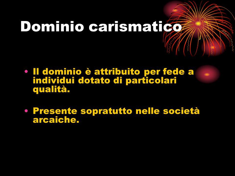 Dominio carismatico Il dominio è attribuito per fede a individui dotato di particolari qualità.