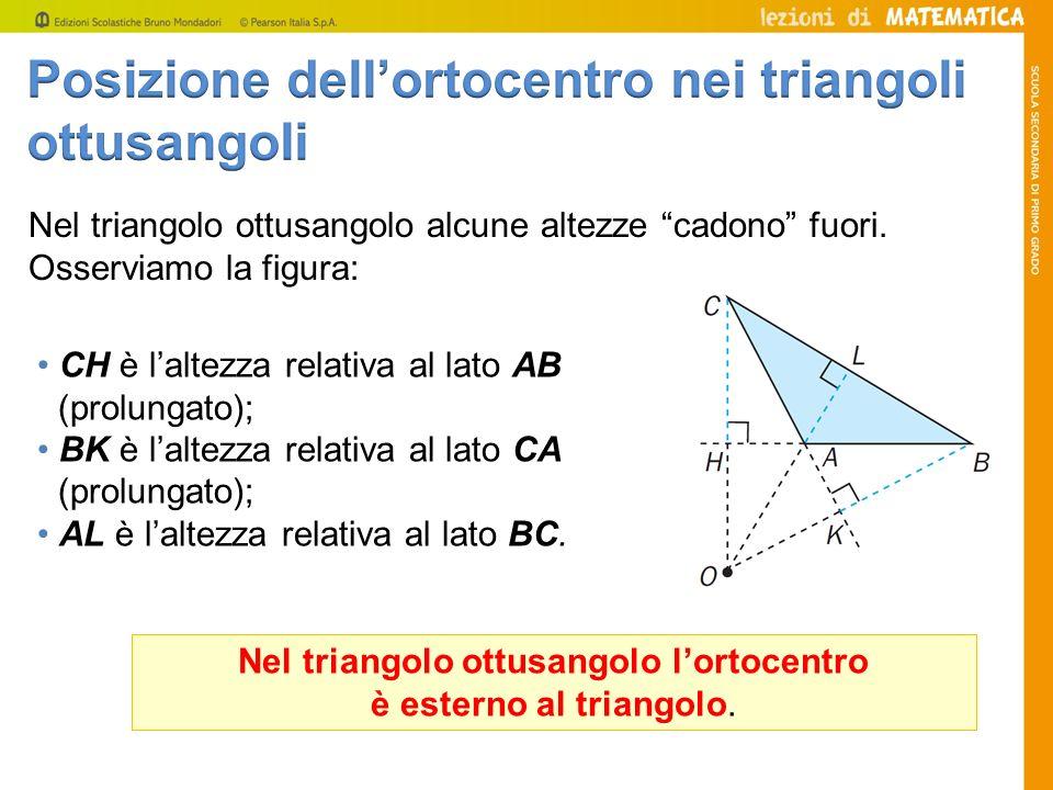 Nel triangolo ottusangolo l'ortocentro è esterno al triangolo.
