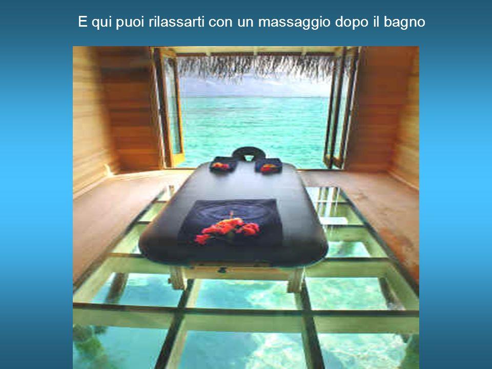 E qui puoi rilassarti con un massaggio dopo il bagno