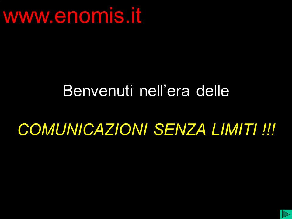 www.enomis.it Benvenuti nell'era delle COMUNICAZIONI SENZA LIMITI !!!