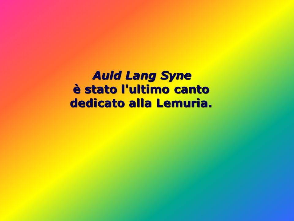 Auld Lang Syne è stato l ultimo canto dedicato alla Lemuria.