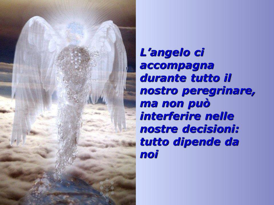 L'angelo ci accompagna durante tutto il nostro peregrinare, ma non può interferire nelle nostre decisioni: tutto dipende da noi