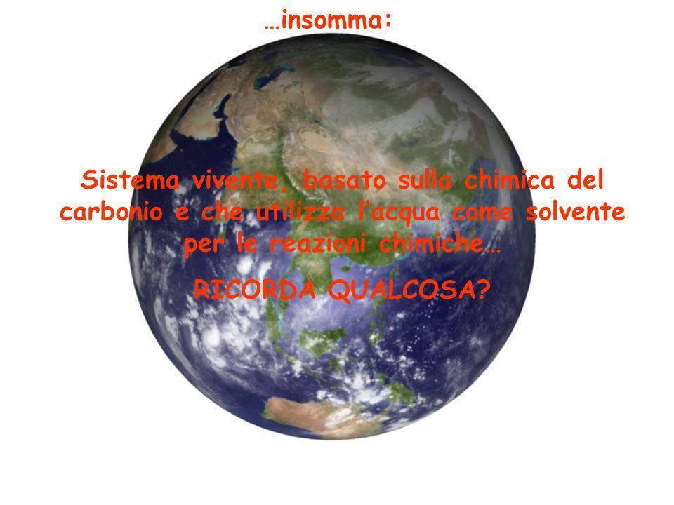 …insomma: Sistema vivente, basato sulla chimica del carbonio e che utilizza l'acqua come solvente per le reazioni chimiche…