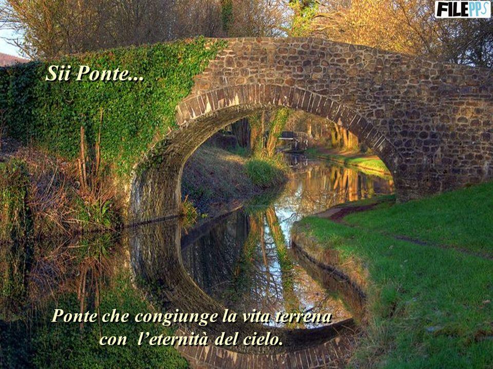 Ponte che congiunge la vita terrena con l'eternità del cielo.