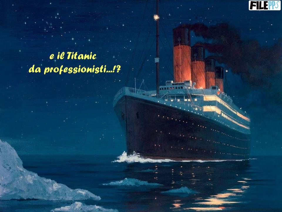 e il Titanic da professionisti...!