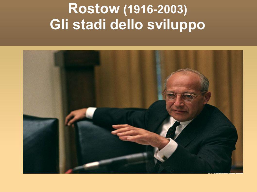 Rostow (1916-2003) Gli stadi dello sviluppo