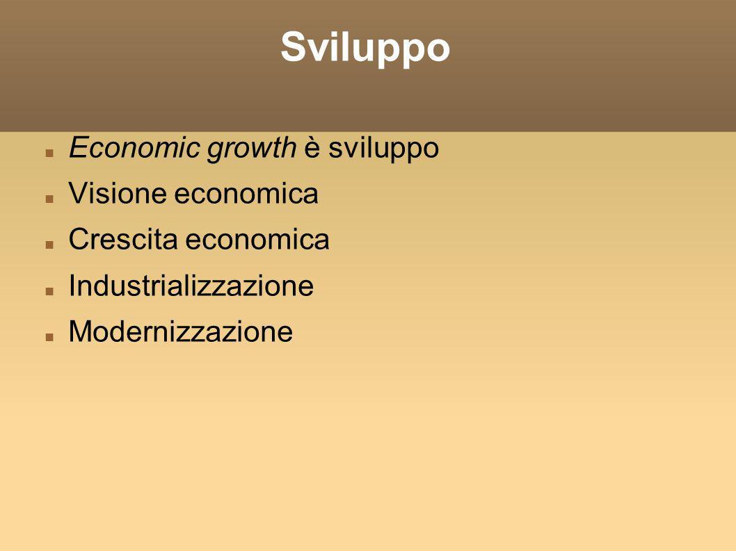 Sviluppo Economic growth è sviluppo Visione economica
