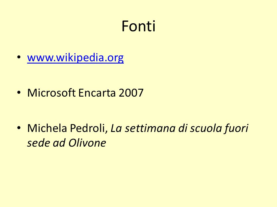 Fonti www.wikipedia.org Microsoft Encarta 2007