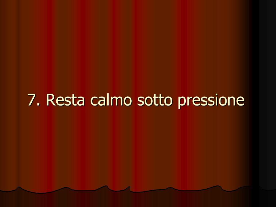 7. Resta calmo sotto pressione