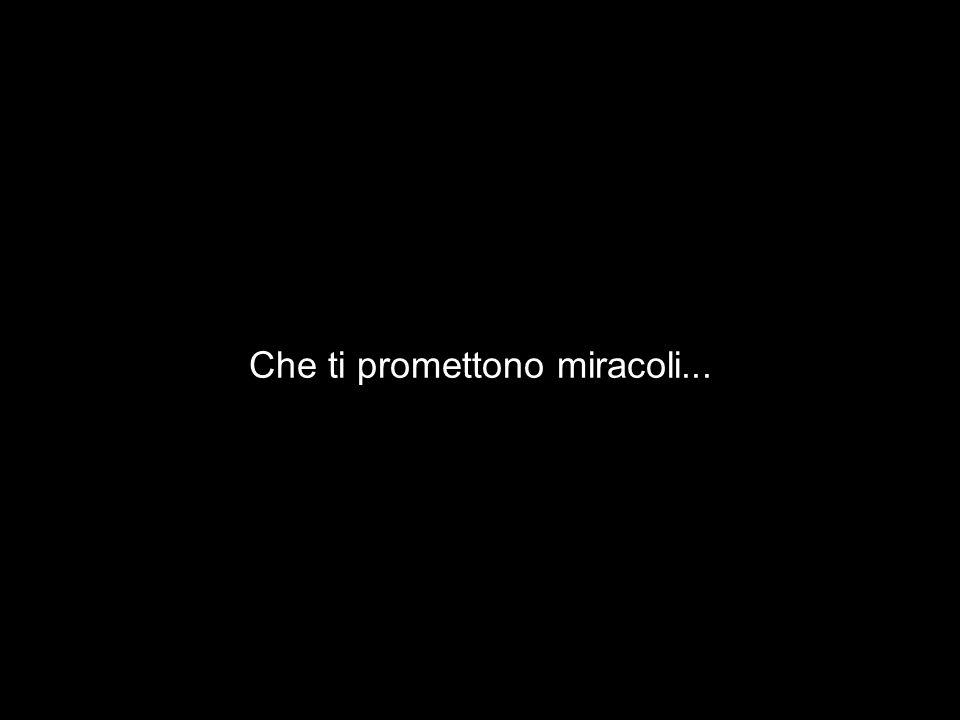 Che ti promettono miracoli...