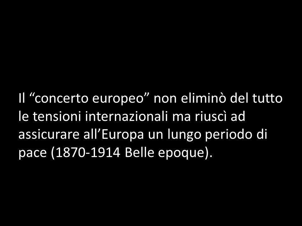 Il concerto europeo non eliminò del tutto le tensioni internazionali ma riuscì ad assicurare all'Europa un lungo periodo di pace (1870-1914 Belle epoque).