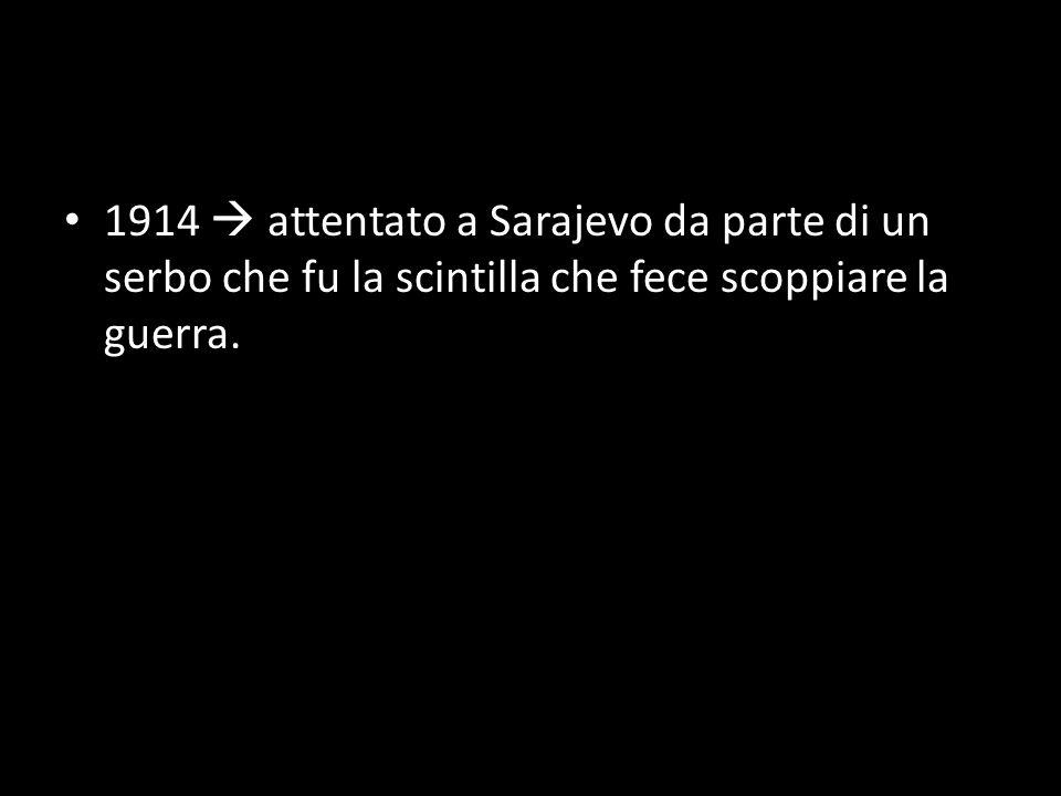 1914  attentato a Sarajevo da parte di un serbo che fu la scintilla che fece scoppiare la guerra.