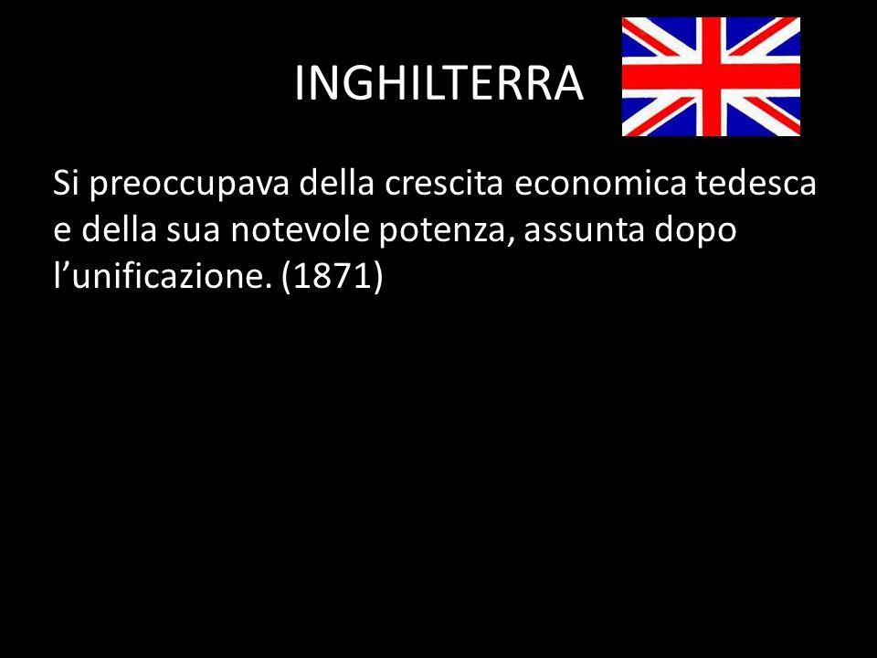INGHILTERRA Si preoccupava della crescita economica tedesca e della sua notevole potenza, assunta dopo l'unificazione.