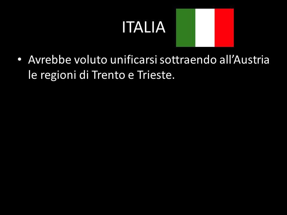 ITALIA Avrebbe voluto unificarsi sottraendo all'Austria le regioni di Trento e Trieste.