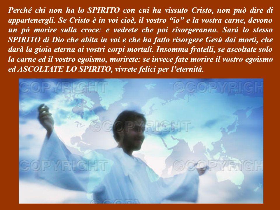 Perché chi non ha lo SPIRITO con cui ha vissuto Cristo, non può dire di appartenergli.