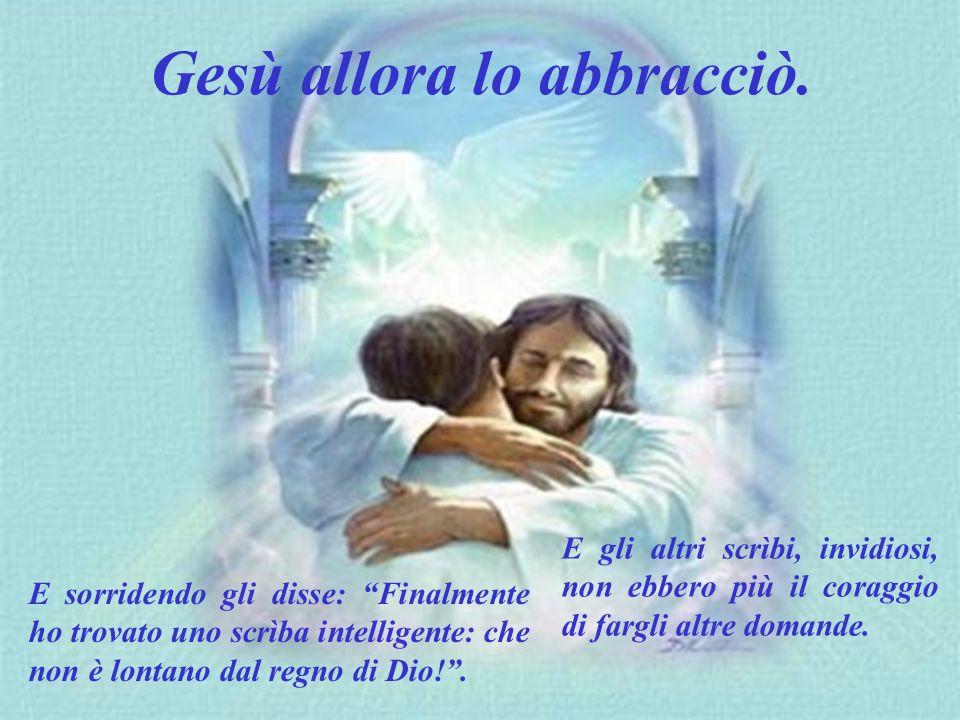 Gesù allora lo abbracciò.