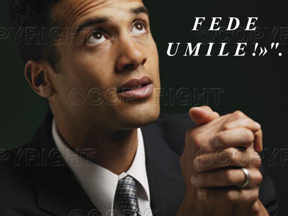 F E D E U M I L E !» . E Dio premierà, la tua …