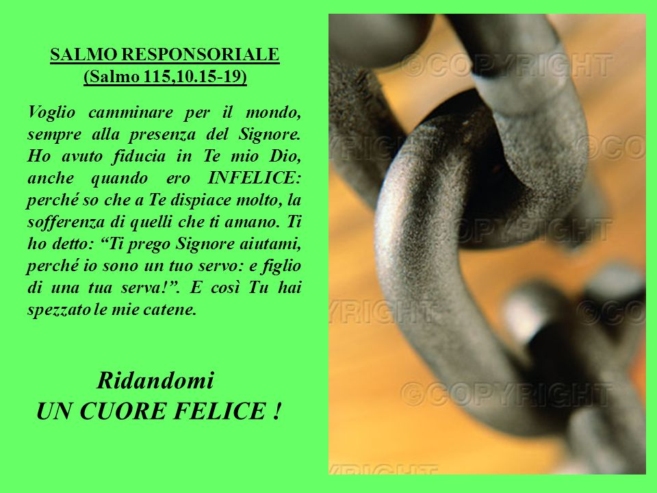 SALMO RESPONSORIALE (Salmo 115,10.15-19) Ridandomi UN CUORE FELICE !