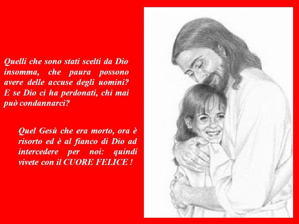 Quelli che sono stati scelti da Dio insomma, che paura possono avere delle accuse degli uomini E se Dio ci ha perdonati, chi mai può condannarci