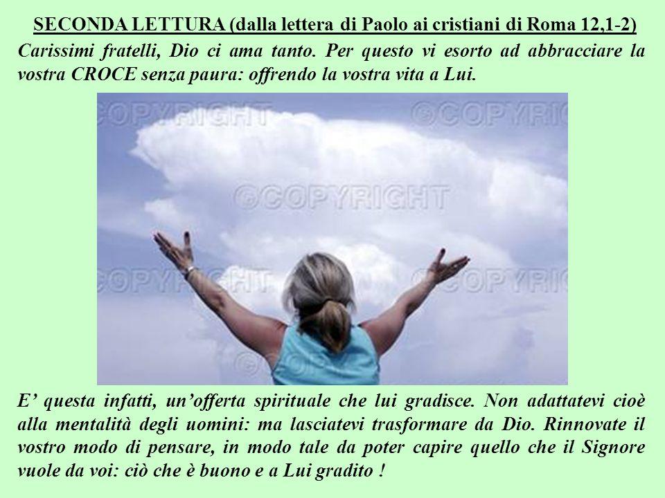 SECONDA LETTURA (dalla lettera di Paolo ai cristiani di Roma 12,1-2)