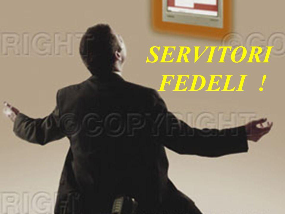 SERVITORI FEDELI ! B E L L A N O T I Z I A