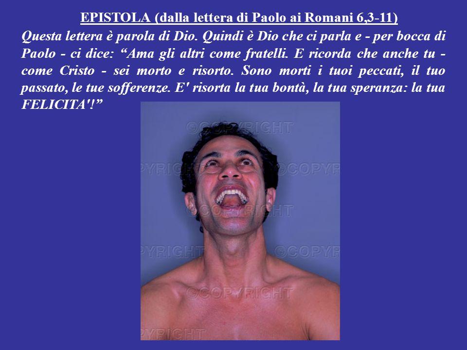EPISTOLA (dalla lettera di Paolo ai Romani 6,3-11)