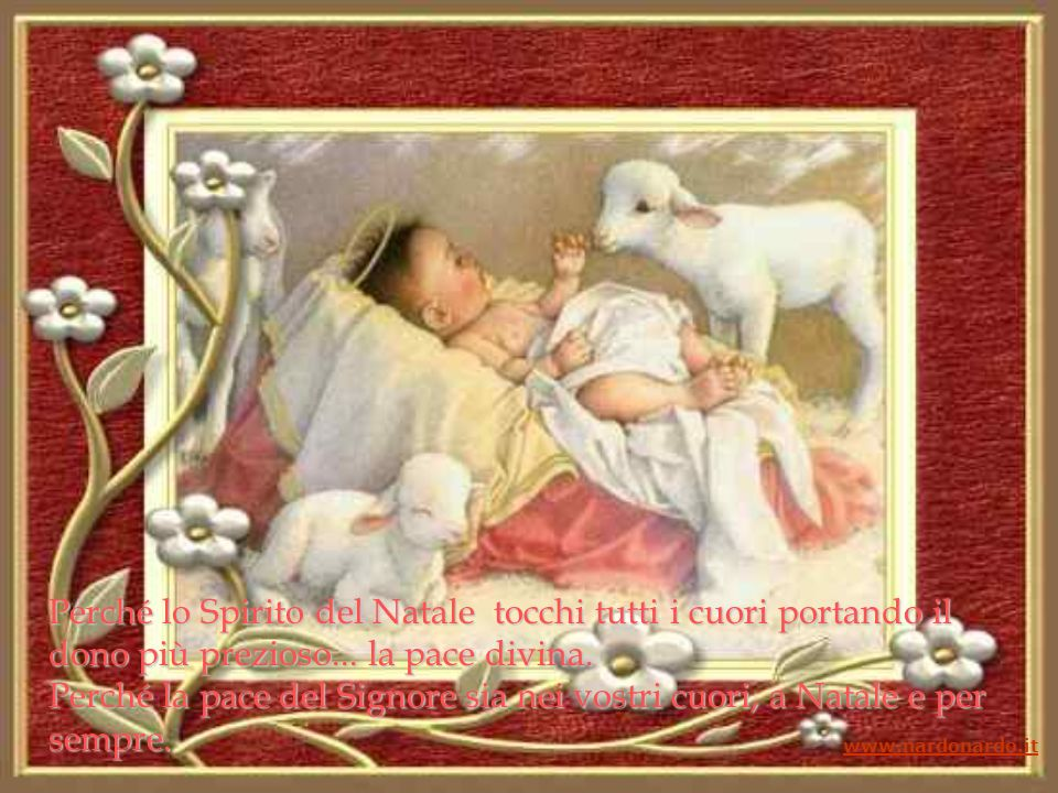 Perché lo Spirito del Natale tocchi tutti i cuori portando il dono più prezioso... la pace divina. Perché la pace del Signore sia nei vostri cuori, a Natale e per sempre.