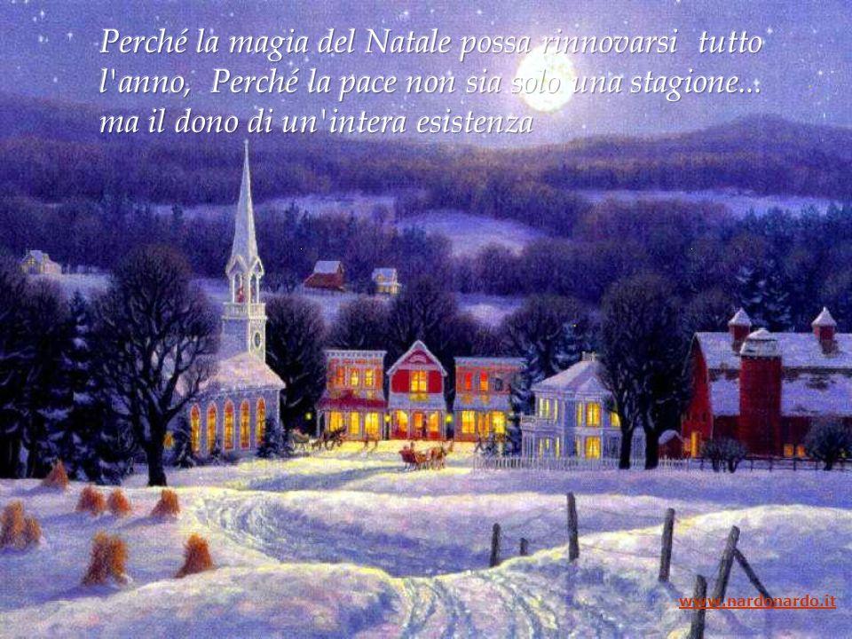 Perché la magia del Natale possa rinnovarsi tutto l anno, Perché la pace non sia solo una stagione... ma il dono di un intera esistenza