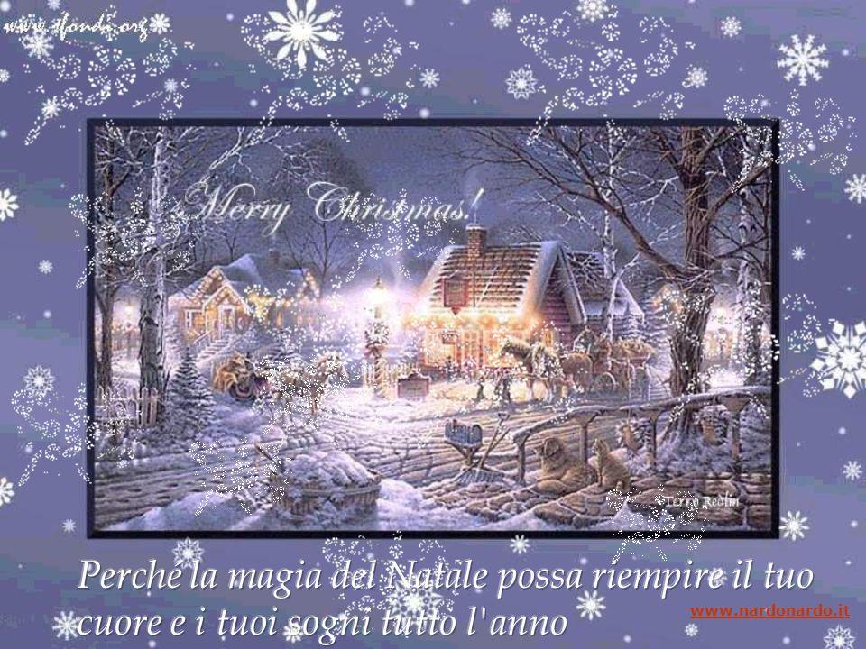 Perché la magia del Natale possa riempire il tuo cuore e i tuoi sogni tutto l anno