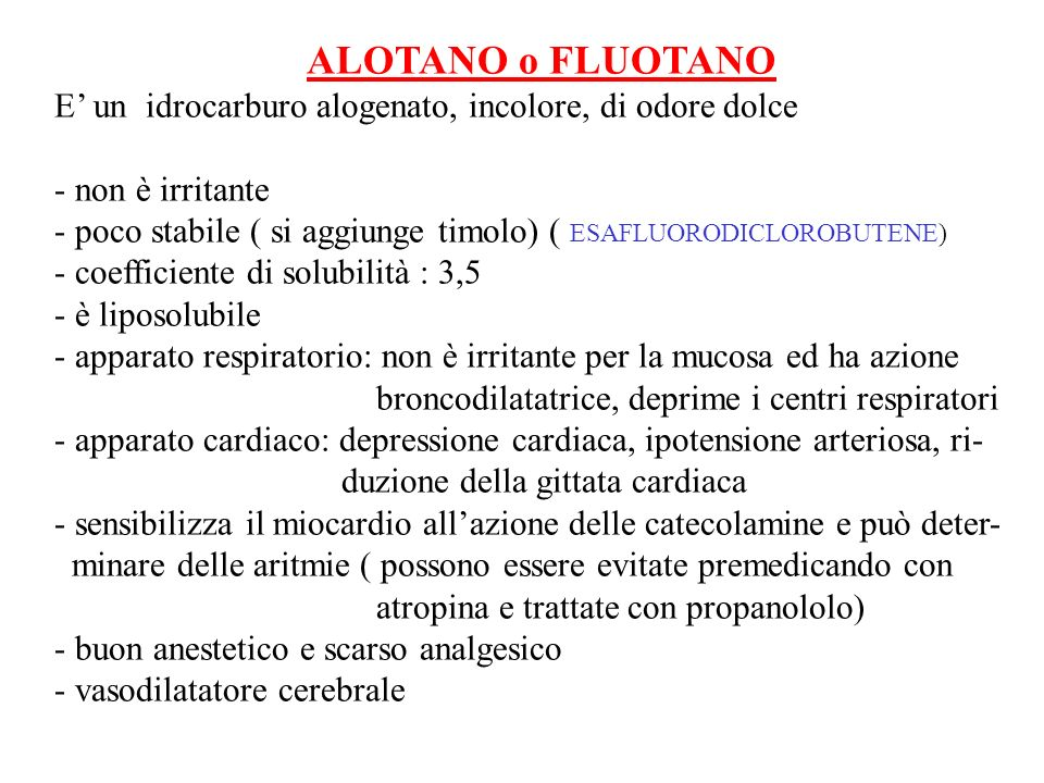 ALOTANO o FLUOTANO E' un idrocarburo alogenato, incolore, di odore dolce. - non è irritante.