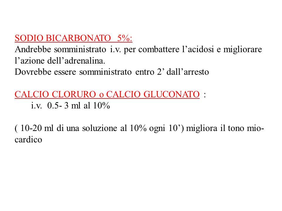 SODIO BICARBONATO 5%: Andrebbe somministrato i.v. per combattere l'acidosi e migliorare. l'azione dell'adrenalina.