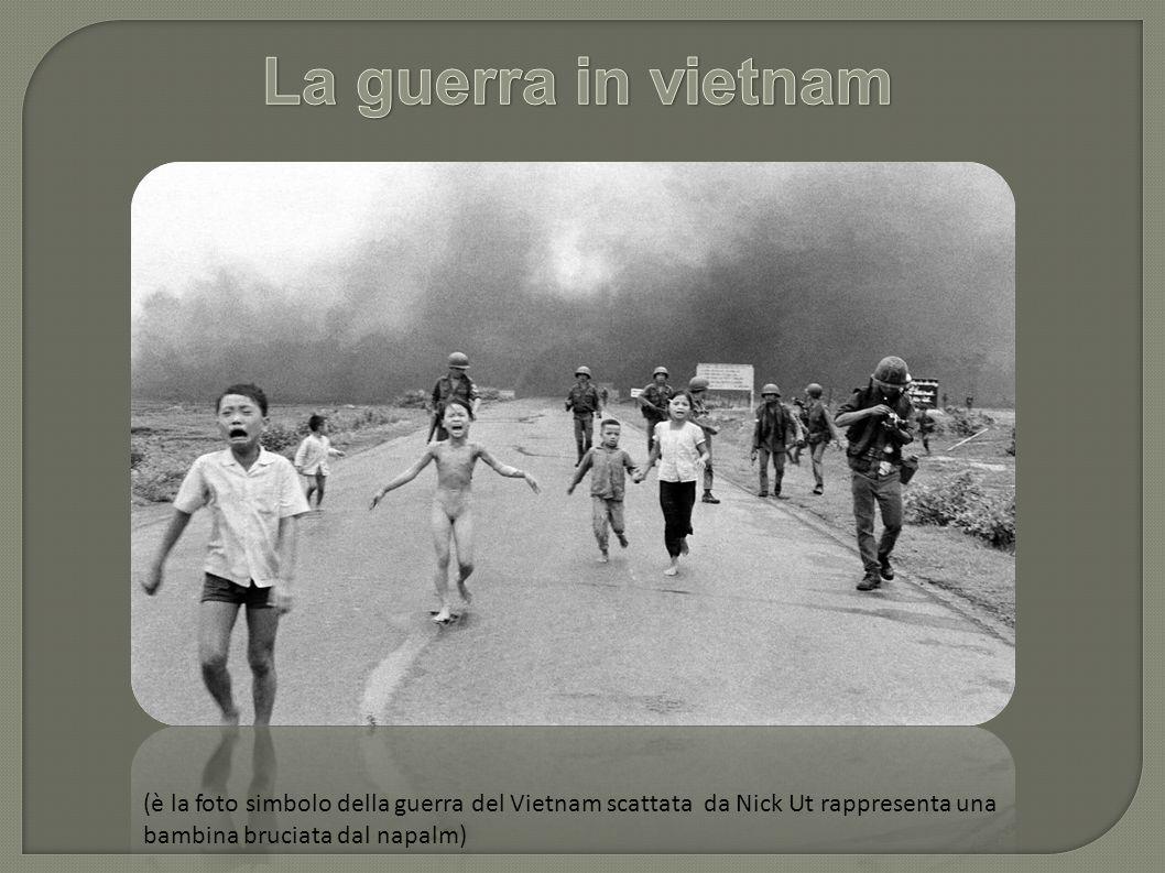 La guerra in vietnam (è la foto simbolo della guerra del Vietnam scattata da Nick Ut rappresenta una bambina bruciata dal napalm)