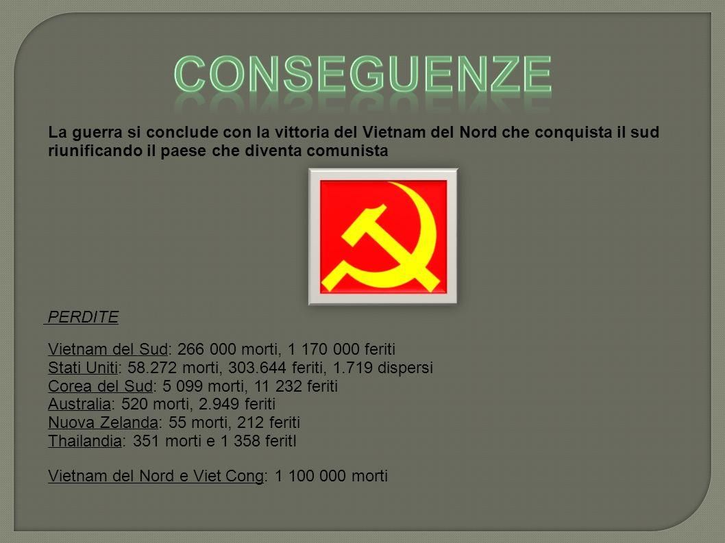 CONSEGUENZE La guerra si conclude con la vittoria del Vietnam del Nord che conquista il sud riunificando il paese che diventa comunista.