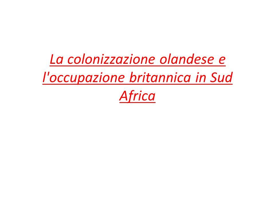 La colonizzazione olandese e l occupazione britannica in Sud Africa