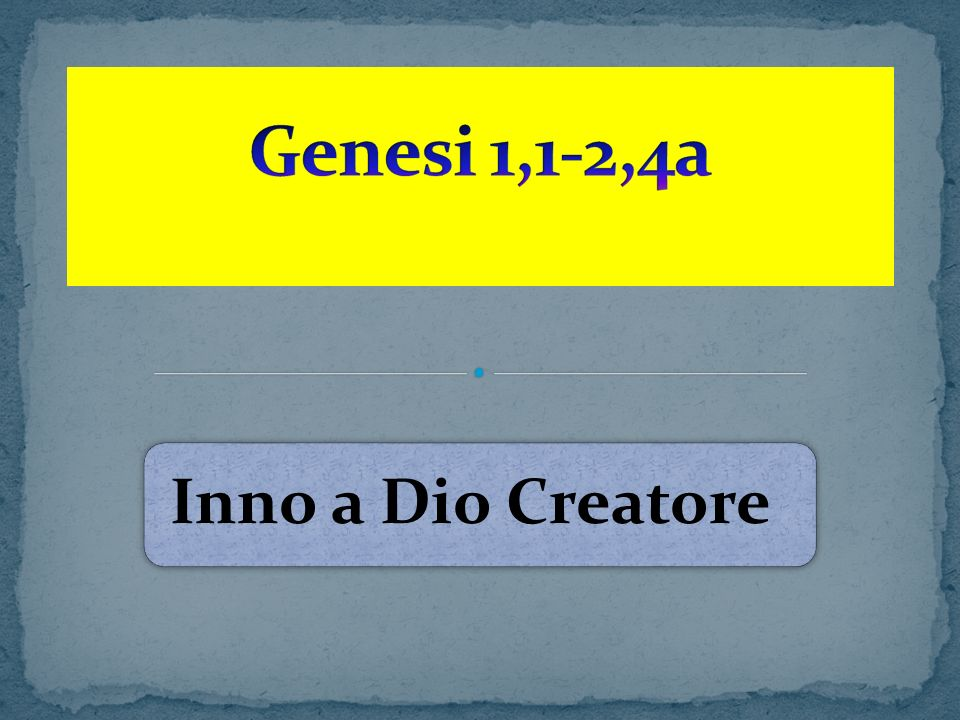 Genesi 1,1-2,4a Inno a Dio Creatore