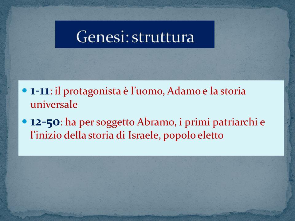 Genesi: struttura 1-11: il protagonista è l'uomo, Adamo e la storia universale.