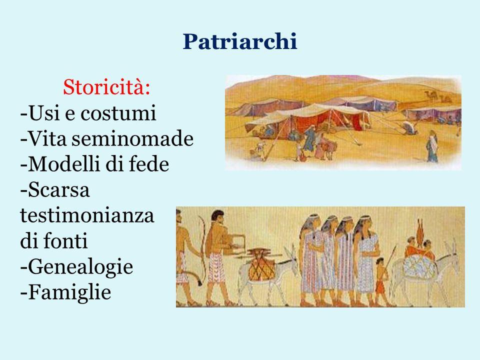 Patriarchi Storicità: Usi e costumi Vita seminomade Modelli di fede