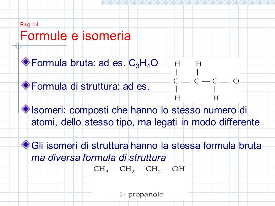 Formula bruta: ad es. C3H4O Formula di struttura: ad es.
