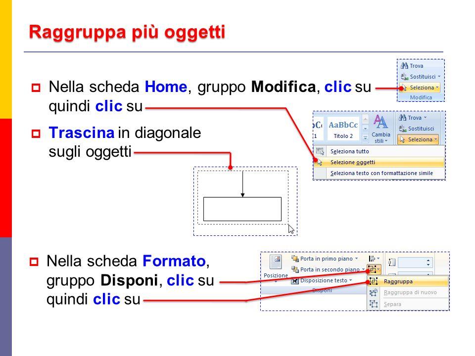 Raggruppa più oggetti Nella scheda Home, gruppo Modifica, clic su quindi clic su.