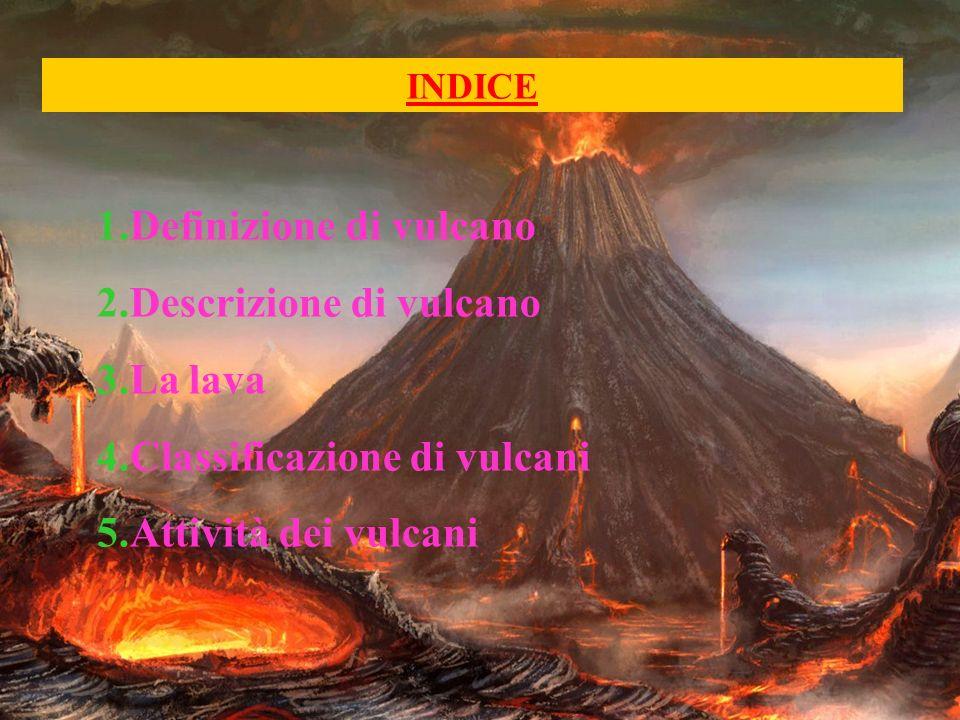 1.Definizione di vulcano 2.Descrizione di vulcano 3.La lava
