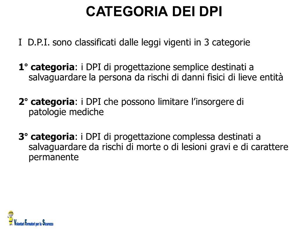 CATEGORIA DEI DPI I D.P.I. sono classificati dalle leggi vigenti in 3 categorie.