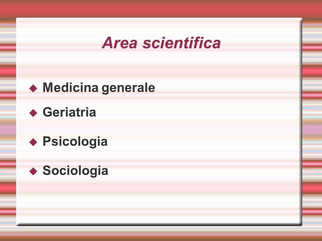 Area scientifica Medicina generale Geriatria Psicologia Sociologia