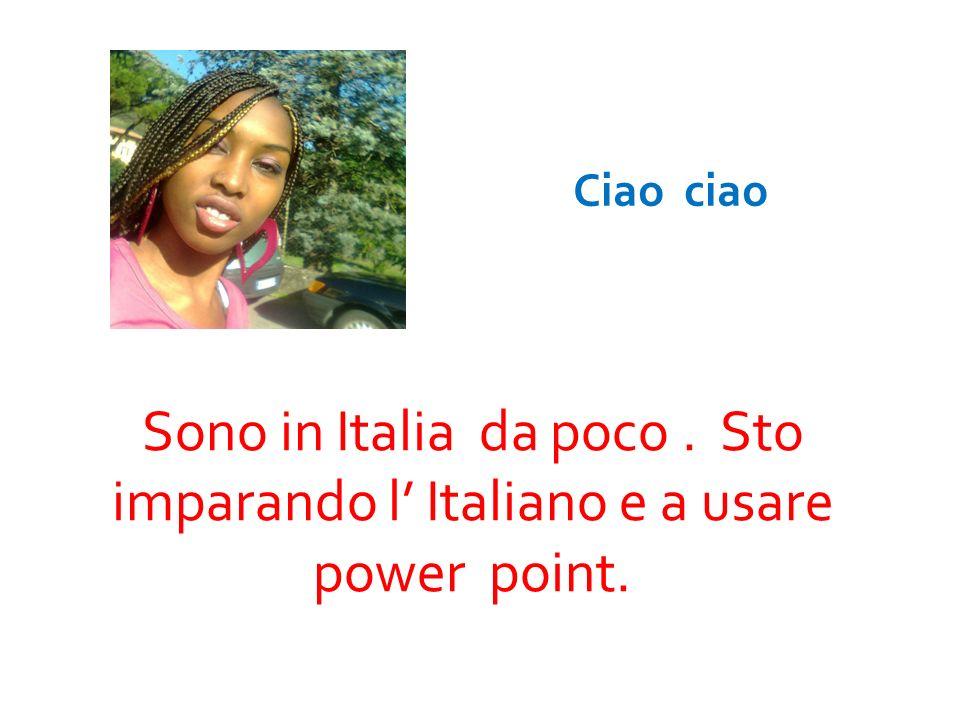 Ciao ciao Sono in Italia da poco . Sto imparando l' Italiano e a usare power point.